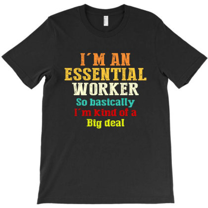 I'm An Essential Worker So Basically I'm Kind Of A Big Deal T-shirt Designed By Faical