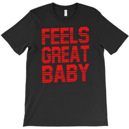 Feels Great Baby1 T-shirt Designed By Ismi