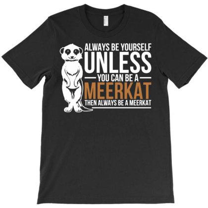 Fuuny Meerkat T-shirt Designed By Ismi