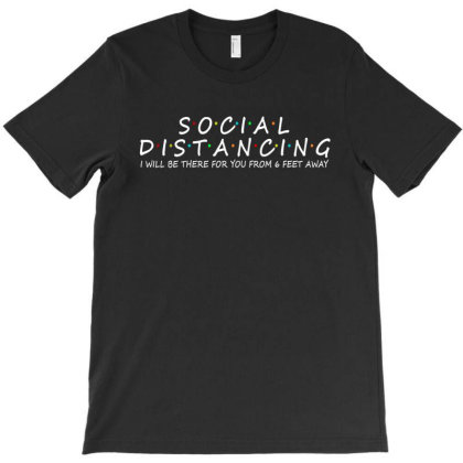 Social Distancing I Will Be There For You From 6 Feet Away T-shirt Designed By Faical