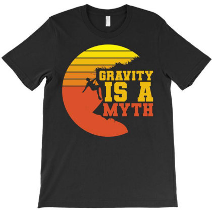 Gravity Is A Myth Climbing T-shirt Designed By Ismi