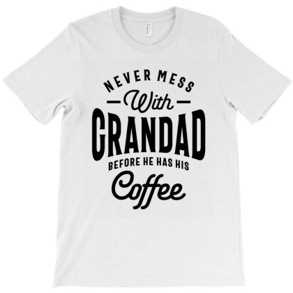 Never Mess With Grandad Before Coffee T-shirt Designed By Cidolopez
