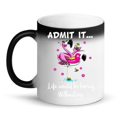 Admit It Life Would Be Boring Without Me Magic Mug Designed By Hoainv