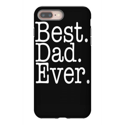 Best Dad Ever Iphone 8 Plus Case Designed By Farh4n