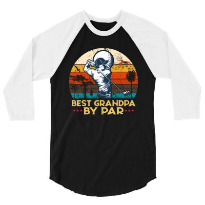 Best Grandpa By Par 3/4 Sleeve Shirt Designed By Hoainv