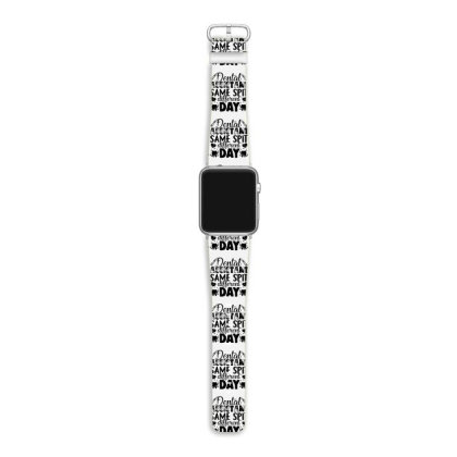 Dental Assistant Same Spit Different Day Apple Watch Band Designed By Hoainv