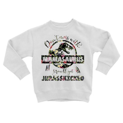 Don't Mess With Mamasaurus You'll Get Jurassicked Toddler Sweatshirt Designed By Hoainv