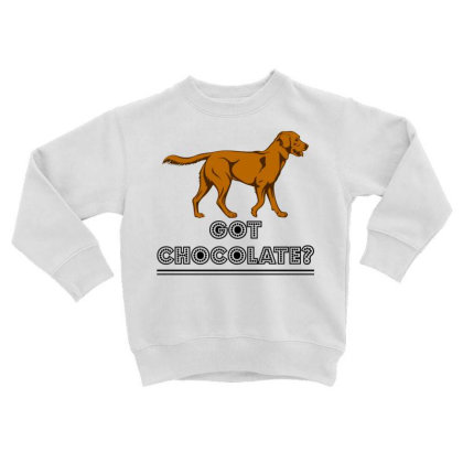 Got Chocolate Toddler Sweatshirt Designed By Hoainv