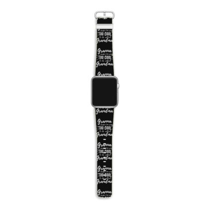 Granna Cause I'm Way Too Cool To Be Called Grandma Apple Watch Band Designed By Hoainv