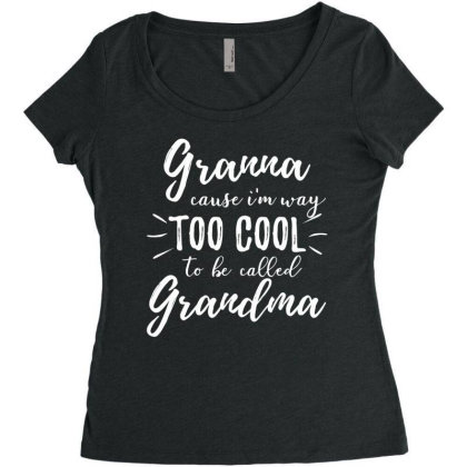 Granna Cause I'm Way Too Cool To Be Called Grandma Women's Triblend Scoop T-shirt Designed By Hoainv