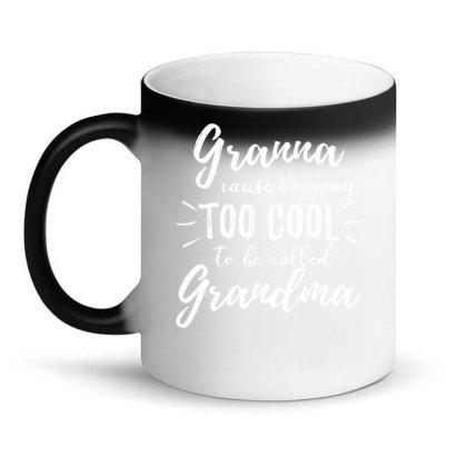 Granna Cause I'm Way Too Cool To Be Called Grandma Magic Mug Designed By Hoainv
