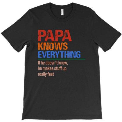Papa Knows Everything T-shirt Designed By Sengul