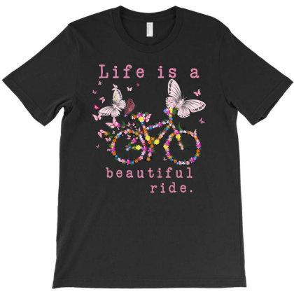 Life Is A Beautiful Ride T-shirt Designed By Sengul