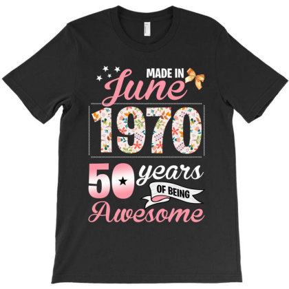 Made In June 1970 50 Years Of Being Awesome T-shirt Designed By Badaudesign