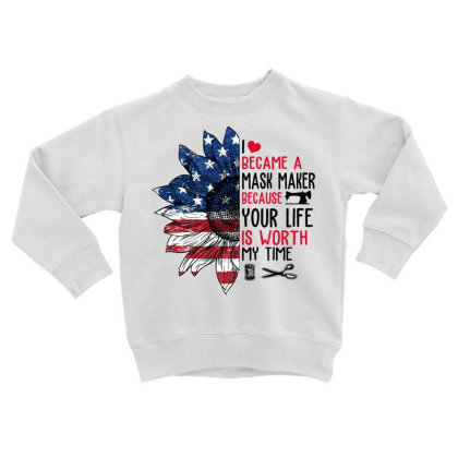 I Became A Mask Maker Because Your Life Is Worth My Time Toddler Sweatshirt Designed By Hoainv