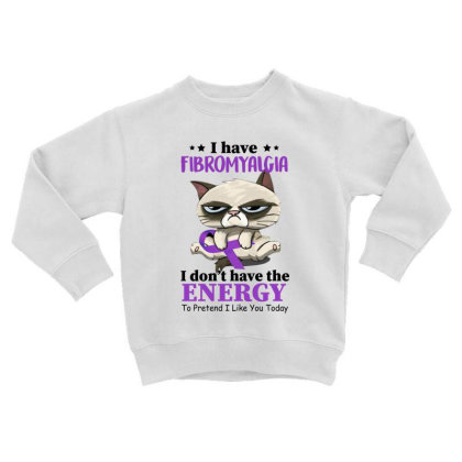 I Have Fibromyalgia I Don't Have The Energy To Pretend I Like You Toda Toddler Sweatshirt Designed By Hoainv