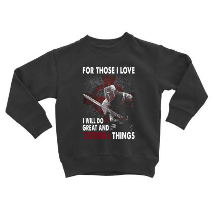 For Those I Love I Will Do Great Ad Terrible Things Veterans Toddler Sweatshirt Designed By Hoainv