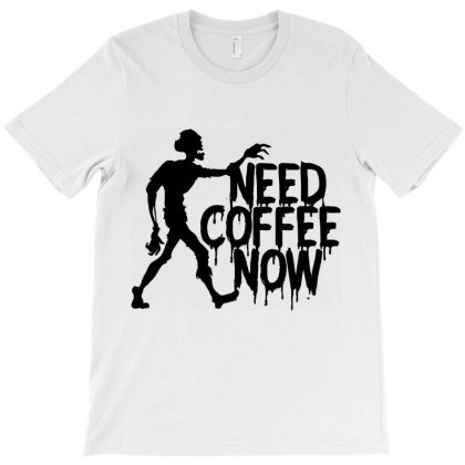 Need Coffee Now T-shirt Designed By Designisfun