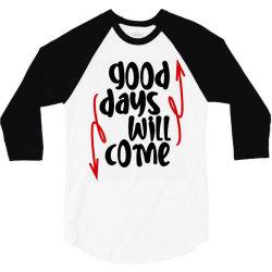 good days will come 3/4 Sleeve Shirt | Artistshot