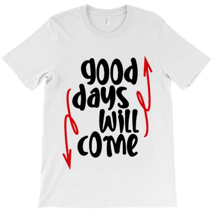 Good Days Will Come T-shirt Designed By Designisfun