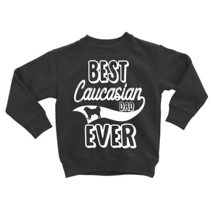 Best Caucasian Dad Ever Toddler Sweatshirt Designed By Hoainv