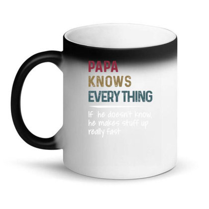 Papa Knows Everything If He Doesn't Know He Makes Stuff Up Really Fa Magic Mug Designed By Hoainv