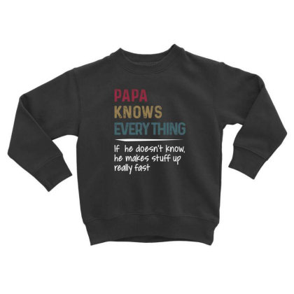 Papa Knows Everything If He Doesn't Know He Makes Stuff Up Really Fa Toddler Sweatshirt Designed By Hoainv