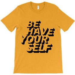 behave yourself T-Shirt | Artistshot