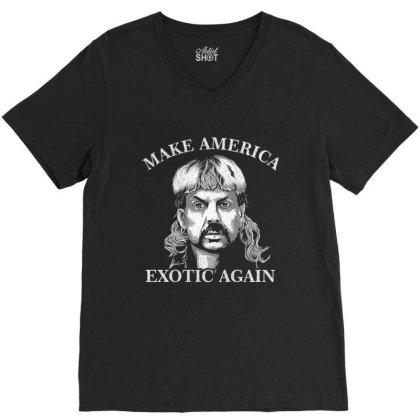 Joe Exotic Make America Exotic Again V-neck Tee Designed By Gomskyartstudio