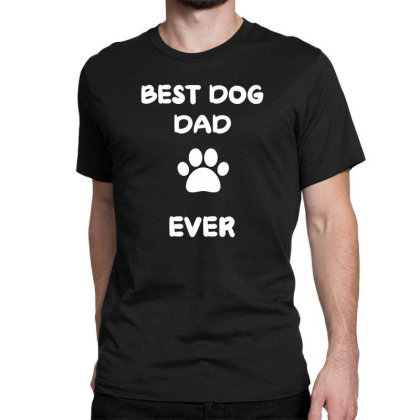 Father's Day Gift - Best Dog Dad Ever Tshirt Classic T-shirt Designed By Gipsyavenger