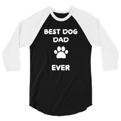 Father's Day Gift - Best Dog Dad Ever Tshirt 3/4 Sleeve Shirt Designed By Gipsyavenger
