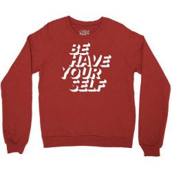 behave yourself behaviour Crewneck Sweatshirt | Artistshot