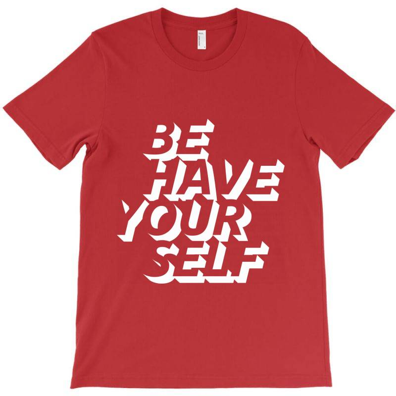 Behave Yourself Behaviour T-shirt | Artistshot