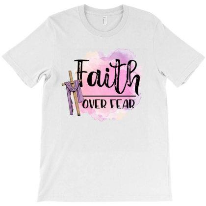 Faith Over Fear T-shirt Designed By Sengul