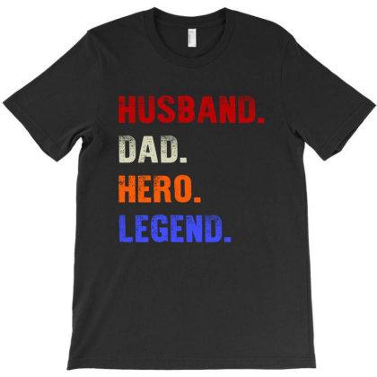 Husband Dad Hero Legend T-shirt Designed By Faical