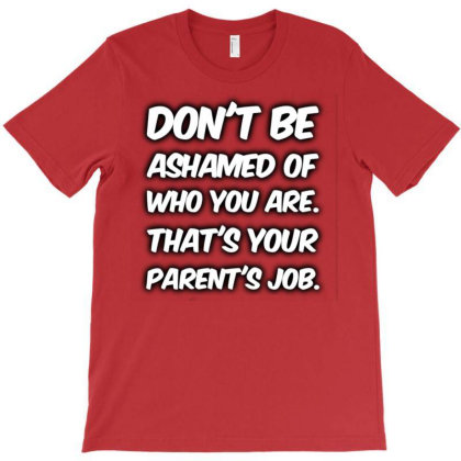 Don't Be Ashamed Of Who You Are. T-shirt Designed By Samkal