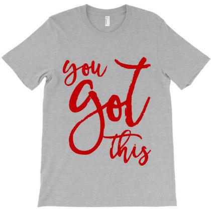 You Got This T-shirt Designed By Designisfun