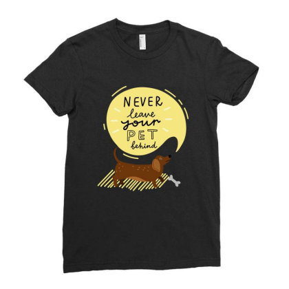 Never Leave Your Pet Behind Ladies Fitted T-shirt Designed By Colibrí_designs
