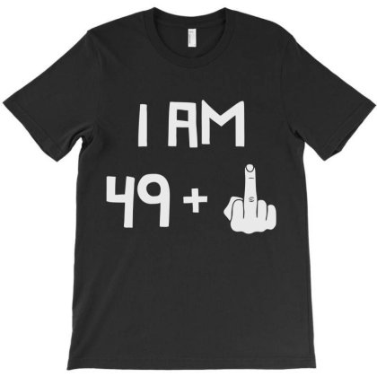 I Am 49 Plus T-shirt Designed By Tiococacola