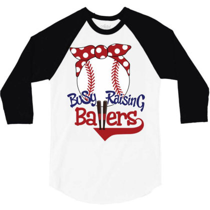 Busy Raising Ballers 3/4 Sleeve Shirt Designed By Tiococacola