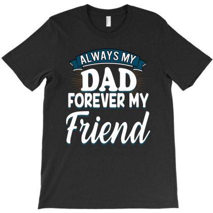 Always My Dad Forever My Friend T-shirt Designed By Sengul