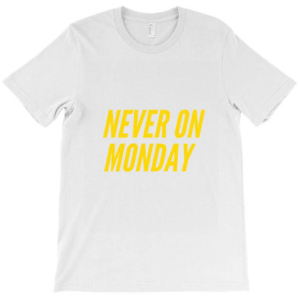 Never On Monday T-shirt Designed By The Sleepy Hero