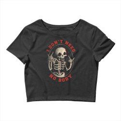I Don't Need No Body Funny Skull Crop Top | Artistshot