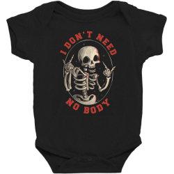 I Don't Need No Body Funny Skull Baby Bodysuit   Artistshot