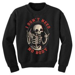 I Don't Need No Body Funny Skull Youth Sweatshirt   Artistshot