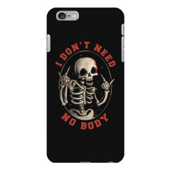 I Don't Need No Body Funny Skull iPhone 6 Plus/6s Plus Case | Artistshot