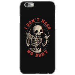 I Don't Need No Body Funny Skull iPhone 6/6s Case | Artistshot