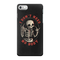 I Don't Need No Body Funny Skull iPhone 7 Case | Artistshot