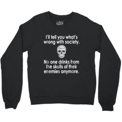 wrong society drink from the skull of your enemies Crewneck Sweatshirt | Artistshot