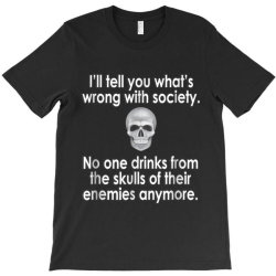 wrong society drink from the skull of your enemies T-Shirt | Artistshot